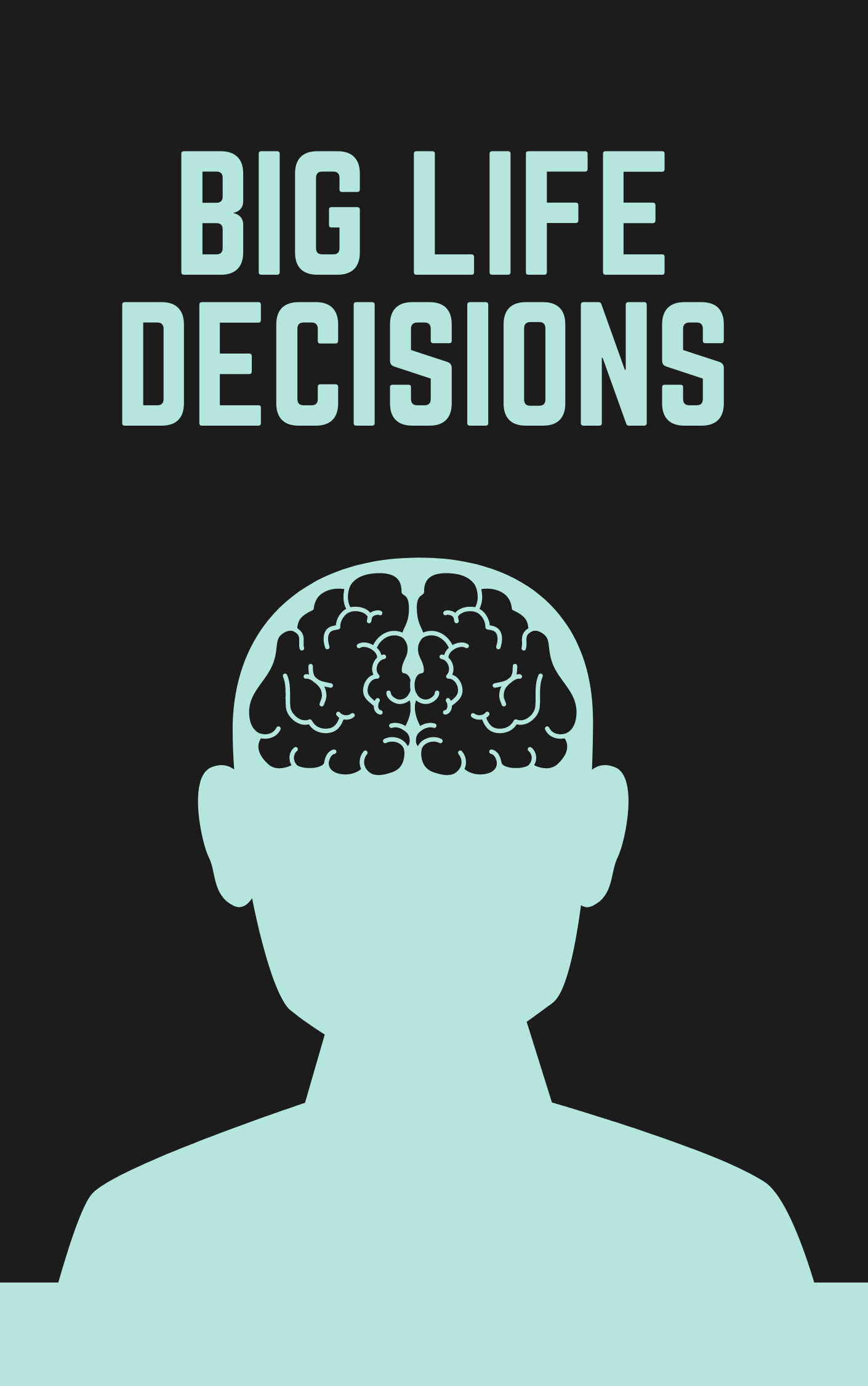 A Guide To Making Your BIG LIFE DECISIONS