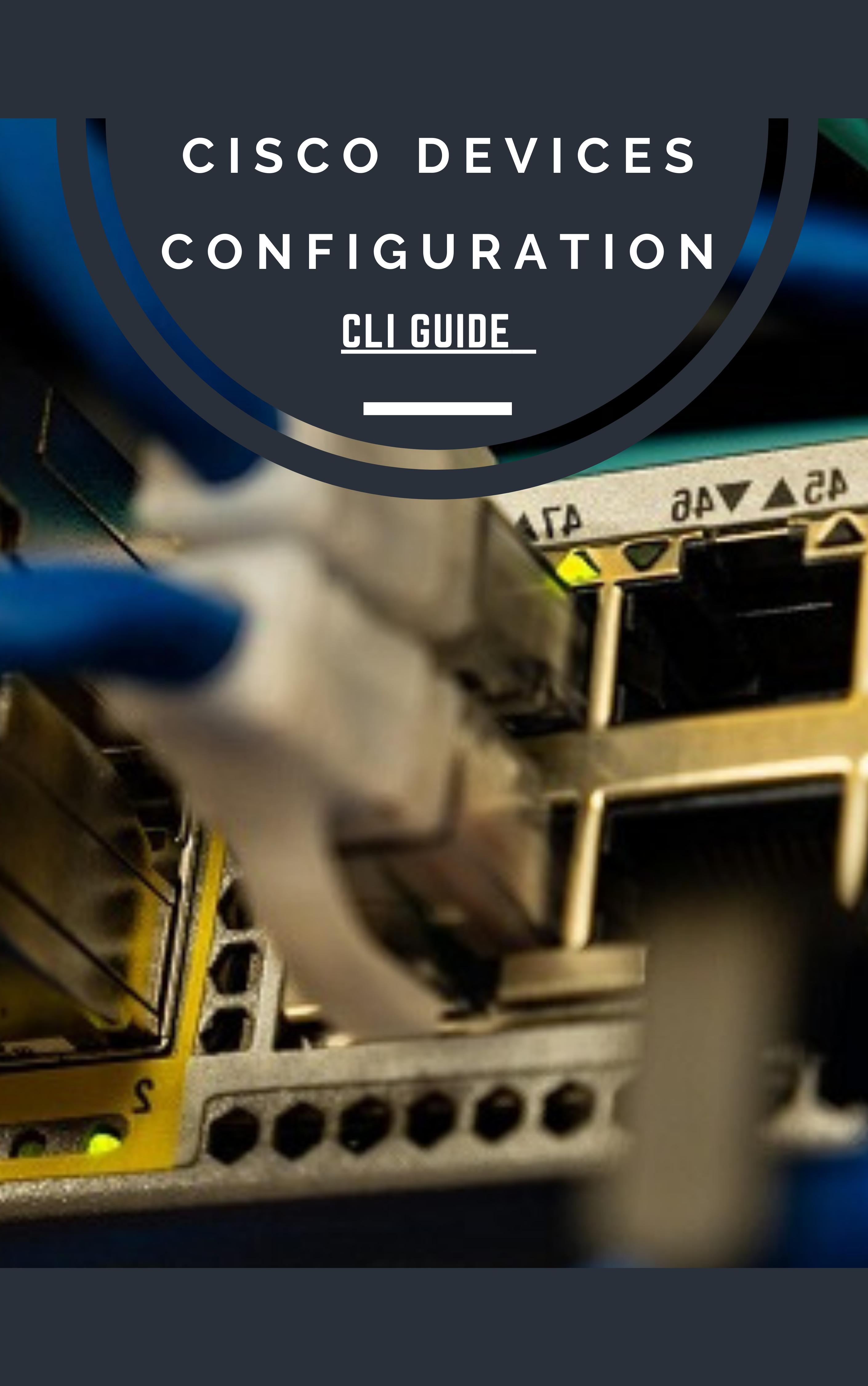 CISCO IOS Configuration Step by Step -CLI GUIDE