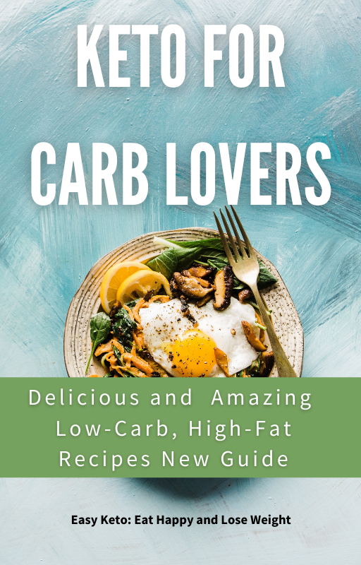 Keto For Carb Lovers: Delicious and Amazing Low-Carb, High-Fat Recipes New Guide