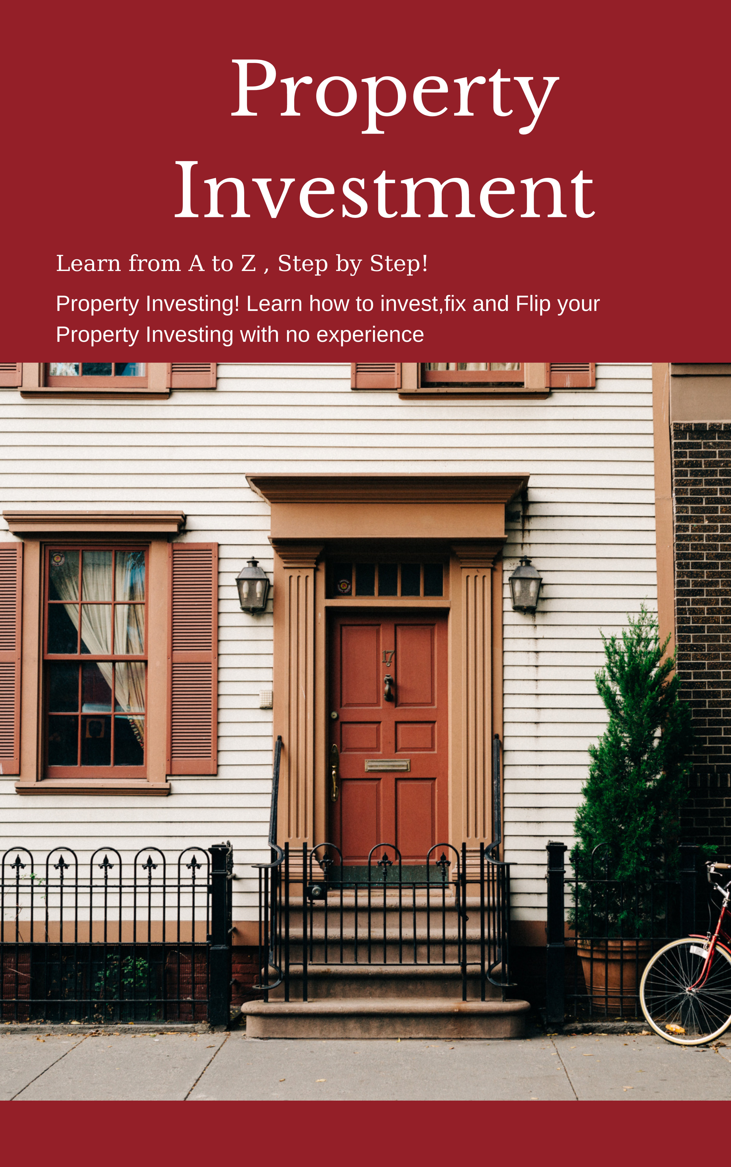 Real Estate Investing: Learn from A to Z , Step by Step!